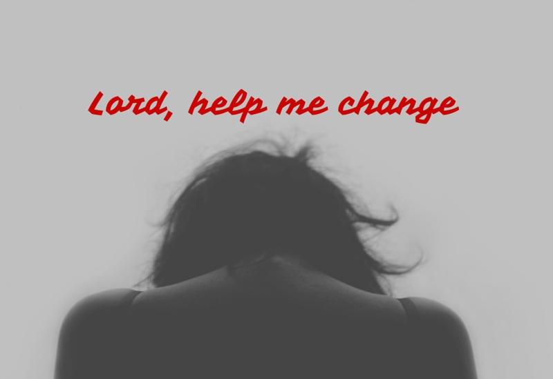 Lord, help me change (1)